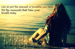 Life is not the amount Of breaths you take. 