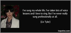 I've sung my whole life. I've taken lots of voice 