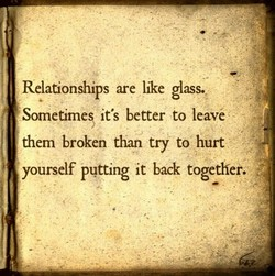 Relationships are hke glass. 
