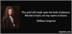 Thus grief still treads upon the heels of pleasure; 