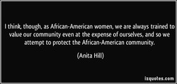 I think, though, as African-American women, we are always trained to 