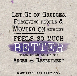 LET Go OF GRUDGES. 