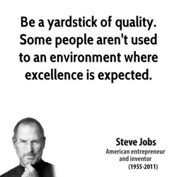 Be a yardstick of quality. 