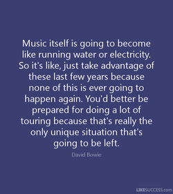 Music itself is going to become 