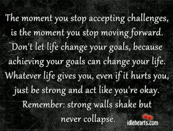 The moment you stop accepting challenges, 