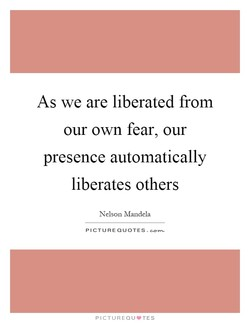 As we are liberated from 
