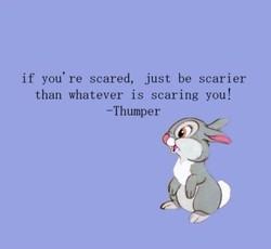 if you' re scared, just be scarier 