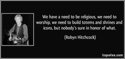 We have a need to be religious, we need to 