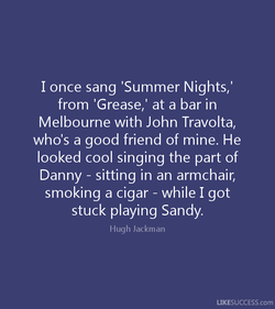 I once sang 'Summer Nights,' 