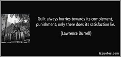Guilt always hurries towards its complement, 