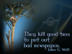 They kill good tl€€s 