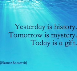 Yesterday is history. 