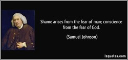 Shame arises from the fear of man; conscience 