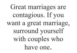 Great marriages are 