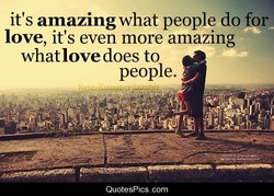 it's amazing what people do for, 