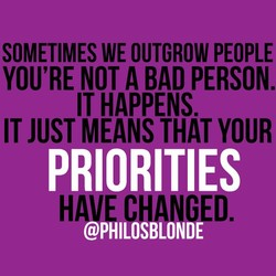 SOMETIMES WE OUTGROW PEOPLE 