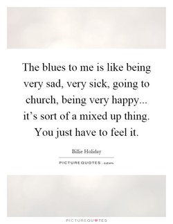 The blues to me is like being 
