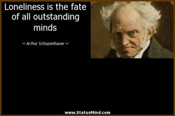 Loneliness is the fate 