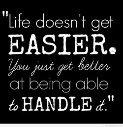 Life doesn't get 