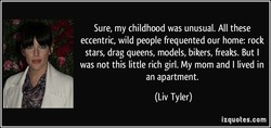 Sure, my childhood was unusual. All these 