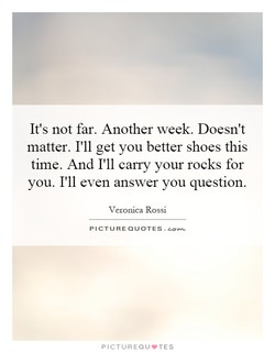 It's not far. Another week. Doesn't 