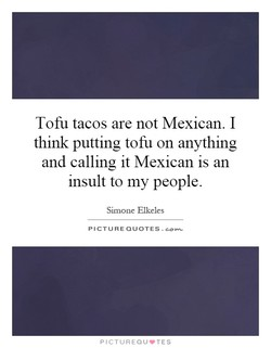 Tofu tacos are not Mexican. I 