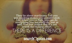 They lie about marijuana. ell you 