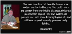 That was how divorced from the human scale 