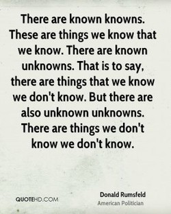 There are known knowns. 