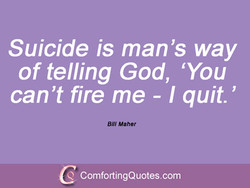 Suicide is man's way 