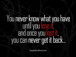 You never know what you have 