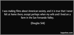I was making films about American society, and it is true that I never 