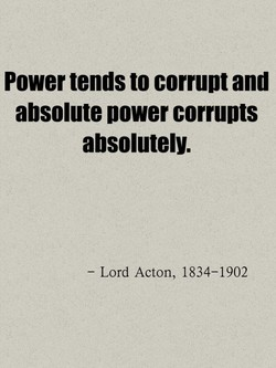 Power tends to corrupt and