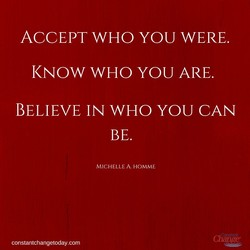 ACCEPT WHO YOU WERE. 