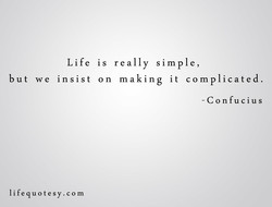 Life is really simple, 