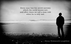Every man has his secret sorrows 