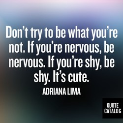 Don't try to be what you're 
