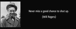 Never miss a good chance to shut up. 