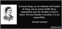 As human beings, we are endowed with freedom 