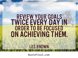 REVIEW YOUR GOALS 