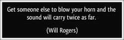 Get someone else to blow your horn and the 