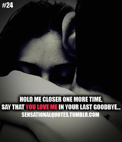 HOLD ME CLOSER ONE MORE 