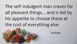 The self-indulgent man craves for 