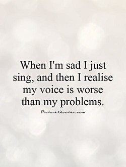 When I'm sad I just 