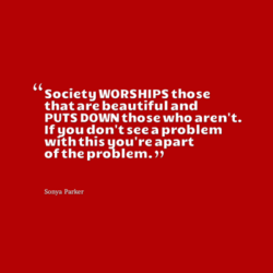 society WORSHIPS those 