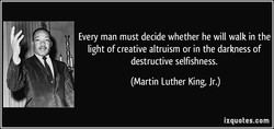 Every man must decide whether he will walk in the 