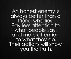 An honest enemy is 