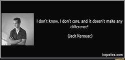 I don't know, I don't care, and it doesn't make any 
