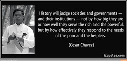History will judge societies and governments — 