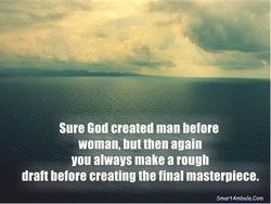 Sure God created man before 